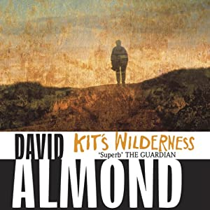 Kit's Wilderness | [David Almond]