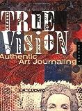 True Vision: Authentic Art Journaling