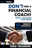 Don't Hire a Financial Coach! (Until You Read This Book) (60 Minute Financial Solutions Book 4)
