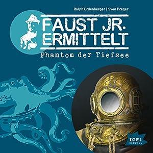 Phantom der Tiefsee (Faust jr. ermittelt 10) Hörspiel