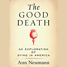 The Good Death: An Exploration of Dying in America Audiobook by Ann Neumann Narrated by Suzanne Toren