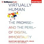 Virtually Human: The Promise - and the Peril - of Digital Immortality | Martine Rothblatt