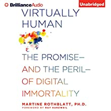 Virtually Human: The Promise - and the Peril - of Digital Immortality (       UNABRIDGED) by Martine Rothblatt Narrated by Jeff Cummings, Laural Merlington