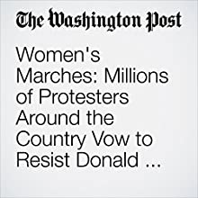 Women's Marches: Millions of Protesters Around the Country Vow to Resist Donald Trump Other by Perry Stein, Steve Hendrix, Abigail Hauslohner Narrated by Jill Melancon