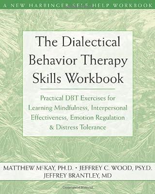 The Dialectical Behavior Therapy Skills Workbook Practical Dbt Exercises For Learning Mindfulness Interpersonal Effectiveness Emotion Regulation Tolerance Harbinger Self-help Workbook