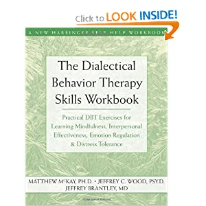 The Dialectical Behavior Therapy Skills Workbook: Practical DBT Exercises for Learning Mindfulness, Interpersonal Effectiveness, Emotion Regulation & … Tolerance (New Harbinger Self-Help Workbook) [Paperback] Matthew McKay (Author), Jeffrey C. Wood (Author), Jeffrey Brantley (Author)