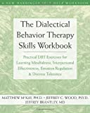 The Dialectical Behavior Therapy Workbook: Practical DBT Exercises for Learning Mindfulness, Interpersonal Effectiveness, Emotion Regulation, And Distress Tolerance