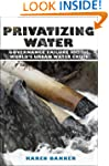 Privatizing Water: Governance Failure...