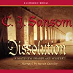 Dissolution: A Novel of Tudor England Introducing Matthew Shardlake (       UNABRIDGED) by C. J. Sansom Narrated by Steven Crossley