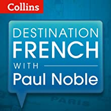 Destination French with Paul Noble  by Paul Noble Narrated by Paul Noble