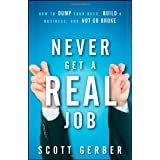 "Never Get a ""Real"" Job: How to Dump Your Boss, Build a Business and Not Go Broke ~ Scott Gerber"