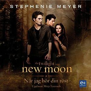 New Moon: När jag hör din röst | [Stephenie Meyer]