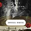 What Happened to Anna K.: A Novel Audiobook by Irina Reyn Narrated by Karen White