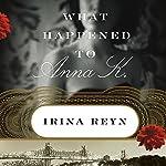 What Happened to Anna K.: A Novel | Irina Reyn