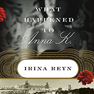 What Happened to Anna K.: A Novel   [Irina Reyn]