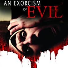 An Exorcism of Evil Radio/TV Program by Philip Gardiner Narrated by Jack Burrows, Melissa Hollett, Dean Sills, Ryan Mathura, William Marshall, Matt J. Littlewood