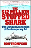 $12 Million Stuffed Shark: The Curious Economics of Contemporary Art