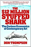 Don Thompson The $12 Million Stuffed Shark: The Curious Economics of Contemporary Art