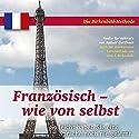 Französisch - wie von selbst (       ungekürzt) von Rainer Gerthner Gesprochen von: Jef Bayonne, Agnes Guipont, Patrice Luc Doumeyrou