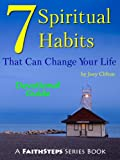 7 Spiritual Habits That Can Change Your Life: Devotional Guide (FaithSteps)
