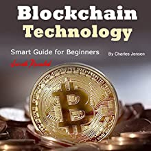 BlockchainTechnology: Smart Guide for Beginners Audiobook by Charles Jensen Narrated by Dave Wright