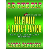 Elf Finale and Santa's Savior (Ed The Elf #11 and #12)