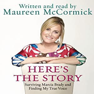 Here's the Story: Surviving Marcia Brady and Finding My True Voice | [Maureen McCormick]