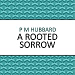 A Rooted Sorrow | P. M. Hubbard