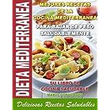 DIETA MEDITERRANEA - Mejores Recetas de la Cocina Mediterranea Para Bajar de Peso Saludablemente, su Libro de...