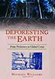 Deforesting the Earth: From Prehistory to Global Crisis (0226899268) by Williams, Michael