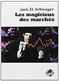 echange, troc Jack-D Schwager - Les magiciens des marchés: Entretiens avec les meilleurs traders
