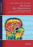 Image de Die Kunst des Musizierens: Von den physiologischen und psychologischen Grundlagen zur Prax