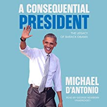 A Consequential President: The Legacy of Barack Obama Audiobook by Michael D'Antonio Narrated by George Newbern