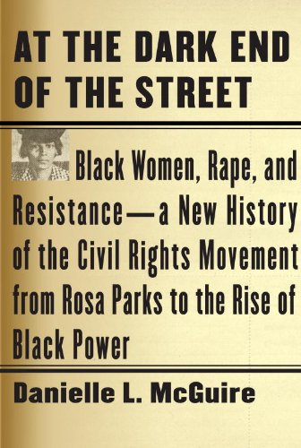 Danielle L. McGuire - At the Dark End of the Street: Black Women, Rape, and Resistance--A New History of the Civil Rights Movement from Rosa Parks to the Rise of Black Power