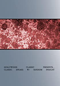 Hollywood Classic presents... Classic Speaks w/ Random Insight