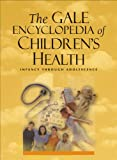 img - for The Gale Encyclopedia of Children's Health: Infancy Through Adolescence book / textbook / text book