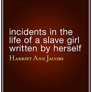 Incidents in the Life of a Slave Girl Written by Herself | [Harriet Ann Jacobs]
