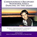 Codependency Recovery: Wounded Souls Dancing in the Light: Book 1: Empowerment, Freedom, and Inner Peace Through Inner Child Healing Hörbuch von Robert Burney Gesprochen von: RK Meier