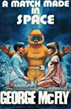 img - for A Match Made In Space: A Journal Back from the Future book / textbook / text book