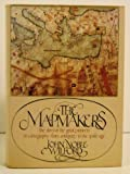 The Mapmakers: the Story of the Great Pioneers in Cartography-from Antiquity to the Space Age