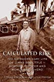 img - for Calculated Risk: The Extraordinary Life of Jimmy Doolittle   Aviation Pioneer and World War II Hero book / textbook / text book