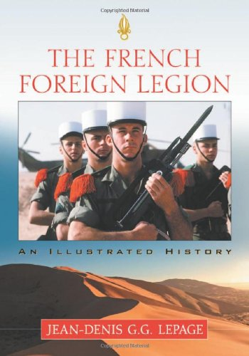 The French Foreign Legion: An Illustrated History