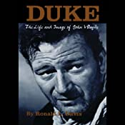 Duke: The Life and Image of John Wayne | [Ronald L. Davis]