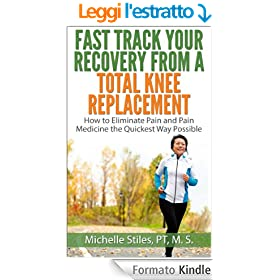 Fast Track Your Recovery From A Total Knee Replacement: How to Eliminate Pain and Pain Medicine The Quickest Way Possible (English Edition)
