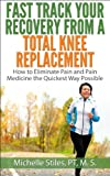 img - for Fast Track Your Recovery From A Total Knee Replacement: How to Eliminate Pain and Pain Medicine The Quickest Way Possible book / textbook / text book