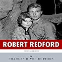 American Legends: The Life of Robert Redford Audiobook by  Charles River Editors Narrated by Robin McKay