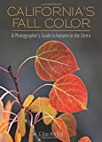 Search : California's Fall Color: A Photographer's Guide to Autumn in the Sierra