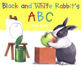 Black and White Rabbit's ABC (Little Rabbit Books) (0753452537) by Baker, Alan