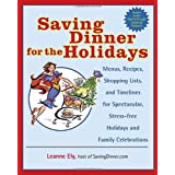 Saving Dinner for the Holidays: Menus, Recipes, Shopping Lists, and Timelines for Spectacular, Stress-free Holidays and Family Celebrationsby Leanne Ely