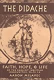 img - for The Didache: Faith, Hope, and Life of the Earliest Christian Communities, 50-70 C.E. by Aaron Milavec (2003-12-01) book / textbook / text book